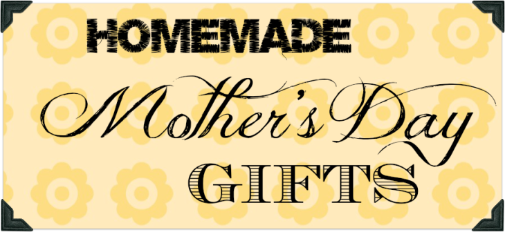 Mother's Day Homemade Gift Ideas_new